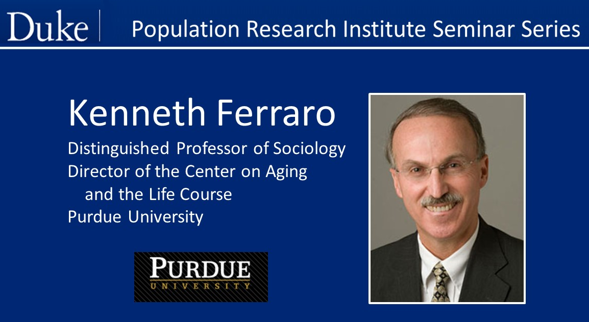 "CANCELLED: DUPRI presents Kenneth Ferraro, ""Early Social Origins and Mediators of Biological Risks in Later Life"""