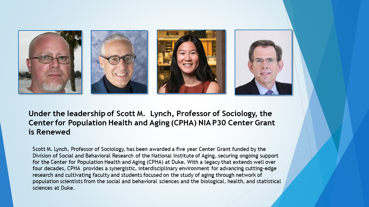 Under the leadership of Scott M.  Lynch, Professor of Sociology, the Center for Population Health and Aging (CPHA) NIA P30 Center Grant is Renewed