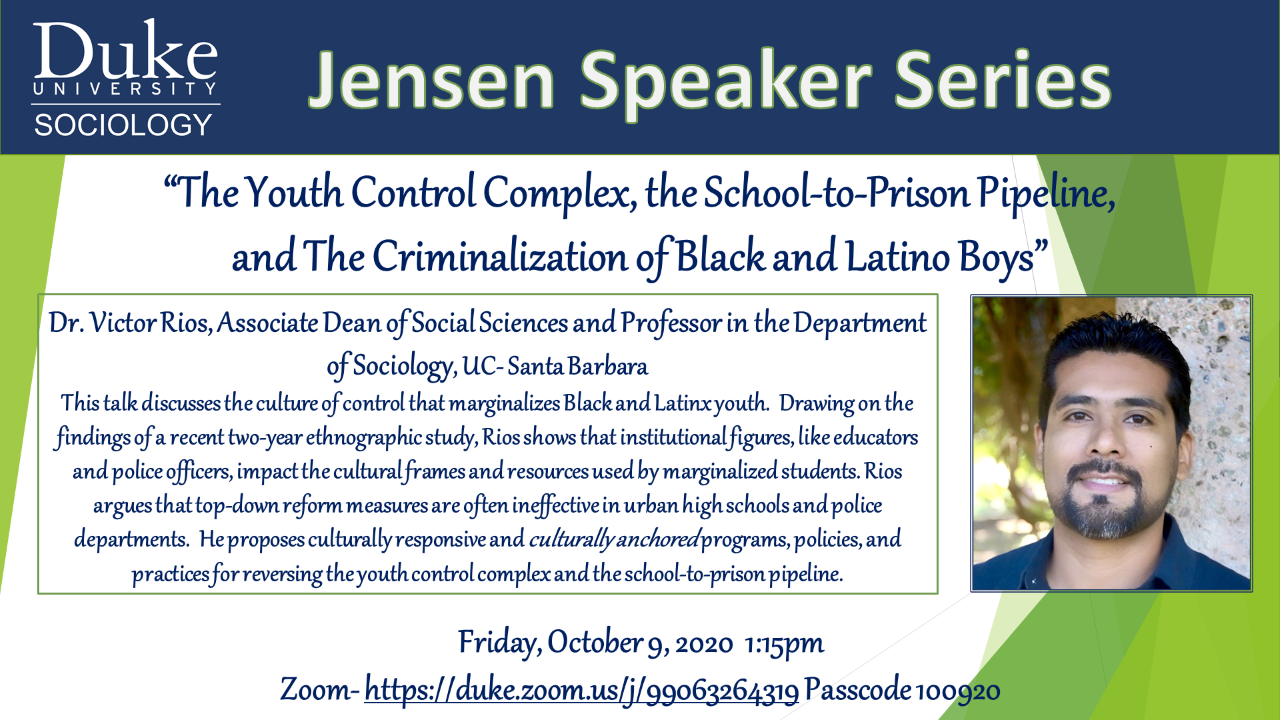 "Jensen Speaker Series presents Dr. Victor Rios, Associate Dean of Social Sciences and Professor in the Department of Sociology, UC- Santa Barbara, ""The Youth Control Complex, the School-to-Prison Pipeline, and The Criminalization of Black and Latino Boys"""